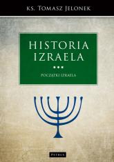 Historia Izraela. Początki Izraela - Tomasz Jelonek | mała okładka