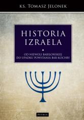 Historia Izraela Od niewoli babilońskiej do upadku powstania Bar-Kochby - Tomasz Jelonek | mała okładka