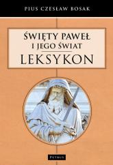 Święty Paweł i Jego świat Leksykon - Bosak Czesław Pius   mała okładka
