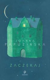 Zaczekaj - Joanna Papuzińska | mała okładka