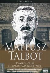 Mateusz Talbot Od alkoholika do kandydata na ołtarze - Elżbieta Wiater | mała okładka