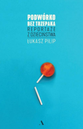 Podwórko bez trzepaka Reportaże z dzieciństwa - Łukasz Pilip | mała okładka