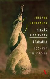 Miłość jest warta starania. Rozmowy z mistrzami - Justyna Dąbrowska | mała okładka
