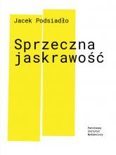 Sprzeczna jaskrawość - Jacek Podsiadło | mała okładka