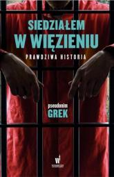 Siedziałem w więzieniu Prawdziwa historia - Grek pseudonim | mała okładka