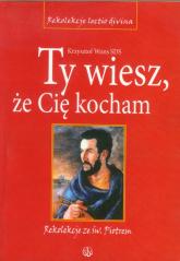 Ty wiesz że Cię kocham Rekolekcje ze św. Piotrem. Cztery ewangelie - Krzysztof Wons | mała okładka