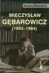 Mieczysław Gębarowicz 1893-1984 - Maciej Matwijów | mała okładka