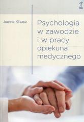 Psychologia w zawodzie i w pracy opiekuna medycznego - Joanna Kliszcz | mała okładka