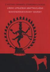 Uroki upojenia (Mattavilasa) Z historii dramatu staroindyjskiego -  | mała okładka