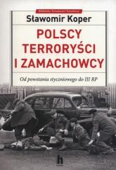 Polscy terroryści i zamachowcy Od powstania styczniowego do III RP - Sławomir Koper | mała okładka