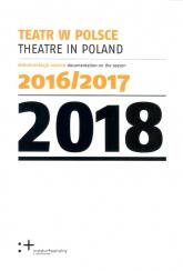 Teatr w Polsce 2018 Dokumentacja sezonu 2016/2017 - zbiorowa Praca | mała okładka