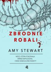 Zbrodnie robali Wesz, która pokonała armię Napoleona i inne diaboliczne insekty - Amy Stewart | mała okładka