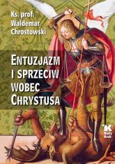Entuzjazm i sprzeciw wobec Chrystusa Listy do Siedmiu Kościołów Apokalipsy - Waldemar Chrostowski | mała okładka