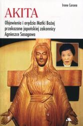 Akita Objawienia i orędzia Matki Bożej Objawienia i orędzia Matki Bożej przekazane japońskiej zakonnicy Agnieszce Sasagawa - Irene Corona | mała okładka