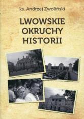 Lwowskie okruchy historii - Andrzej Zwoliński | mała okładka