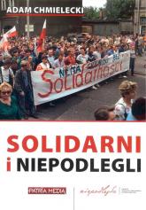Solidarni i niepodlegli - Adam Chmielecki | mała okładka