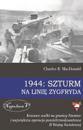 1944 Szturm na Linię Zygfryda Krwawe walki na granicy Niemiec i największa operacja powietrznodesantowa II Wojny Światowej - Charles MacDonald | mała okładka
