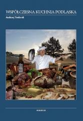 Współczesna kuchnia podlaska - Andrzej Fiedoruk | mała okładka