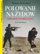 Polowanie na Żydów Zbrodnie Wehrmachtu - Beorn Waitman Wade | mała okładka