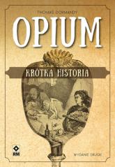 Opium Krótka historia - Thomas Dormandy   mała okładka