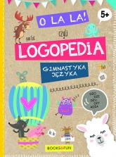 O la la czyli LOGPEDIA 5+ Gimnastyka Języka -  | mała okładka