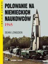 Polowanie na niemieckich naukowców 1945 - Sean Longden   mała okładka