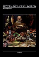 Historia podlaskich smaków - Andrzej Fiedoruk | mała okładka