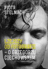 Lżejszy od fotografii. O Grzegorzu Ciechowskim - Piotr Stelmach | mała okładka