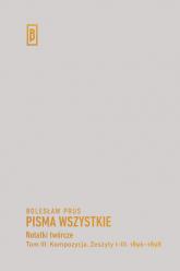 Notatki twórcze Tom III: Kompozycja. Zeszyty I-III. 1896-1898 - Bolesław Prus | mała okładka