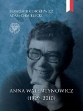 Anna Walentynowicz 1929-2010 - Sławomir Cenckiewicz, Adam Chmielecki | mała okładka