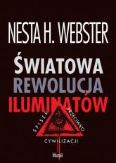 Światowa rewolucja iluminatów Spisek przeciwko cywilizacji - Webster Nesta H. | mała okładka