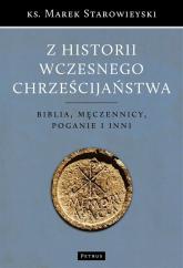 Z historii wczesnego chrześcijaństwa Biblia, męczennicy, poganie i inni - Marek Starowieyski | mała okładka