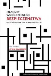 Meandry współczesnego bezpieczeństwa Między regionalizacją a globalizacją -  | mała okładka
