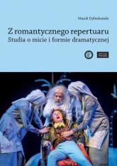 Z romantycznego repertuaru Studia o micie i formie dramatycznej. - Marek Dybizbański | mała okładka