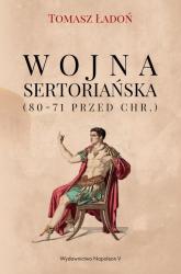 Wojna sertoriańska (80-71 przed Chr.) - Tomasz Ładoń | mała okładka