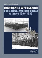 Uzbrojenie i wyposażenie oddziałów zwartych policji w latach 1919-1939 - Zbigniew Gwóźdź | mała okładka