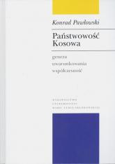 Państwowość Kosowa Geneza - uwarunkowania - współczesność - Konrad Pawłowski | mała okładka