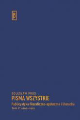Publicystyka filozoficzno-społeczna i literacka, t. V: 1902-1912 - Bolesław Prus | mała okładka