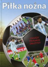 Piłka nożna Zasady Piłkarze Drużyny - Krzykowski Krzysztof, Szostak Adam | mała okładka