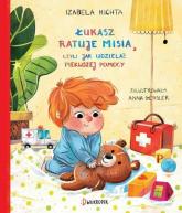 Łukasz ratuje misia, czyli jak udzielać pierwszej pomocy - Izabela Michta | mała okładka
