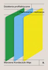 Działania profilaktyczne. Planowanie i realizacja - Marzena Kordaczuk-Wąs | mała okładka
