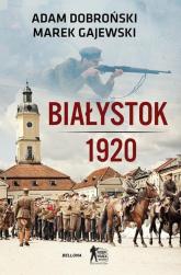 Białystok 1920 - Dobroński Adam, Gajewski Marek | mała okładka