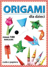 Origami dla dzieci Ponad 100 naklejek. Cuda z papieru - Beata Guzowska | mała okładka