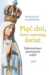 Pięć dni, które zmieniają świat Nabożeństwo pierwszych sobót - Wincenty Łaszewski | mała okładka