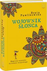 Wojownik słońca - Beata Pawlikowska | mała okładka