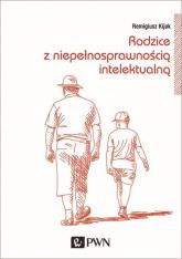 Rodzice z niepełnosprawnością intelektualną Trudne drogi adaptacji - Remigiusz Kijak   mała okładka