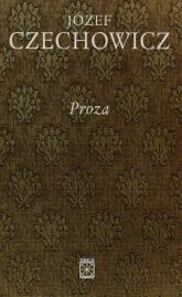 Pisma zebrane Tom 4 Proza - Józef Czechowicz | mała okładka