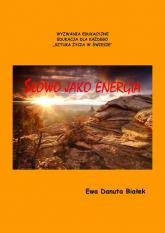 Słowo jako energia czyli co niesie słowo. Psychoenergetyka słowa - Białek Ewa Danuta | mała okładka