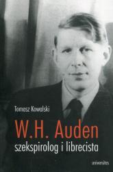 W.H. Auden szekspirolog i librecista - Tomasz Kowalski | mała okładka