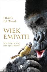 Wiek empatii Jak natura uczy nas życzliwości - de Waal Frans | mała okładka